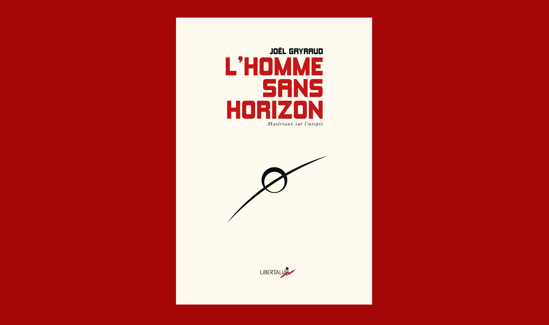 « L'homme sans horizon » - A propos d'un livre de Joël Gayraud - Ivan Segré