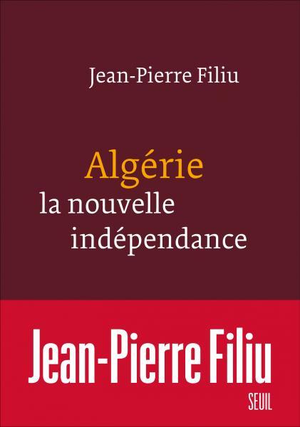 Algérie, la nouvelle indépendance de Jean-Pierre Filiu